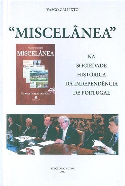 """""""Miscelânea"""" na sociedade histórica da independência de Portugal (Vasco Callixto)"""