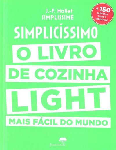 Simplicíssimo, o livro de cozinha light mais fácil do mundo (J.-F. Mallet)