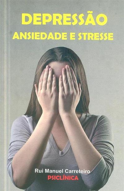 Depressão, ansiedade e stresse (Rui Manuel Carreteiro)