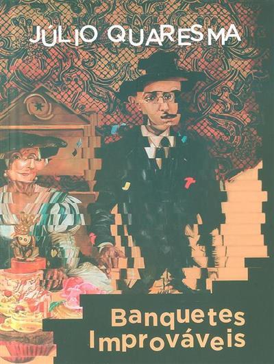 Banquetes improváveis (Júlio Quaresma)