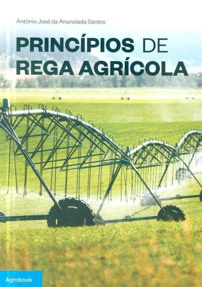 Princípios de rega agrícola (António José da Anunciada Santos)