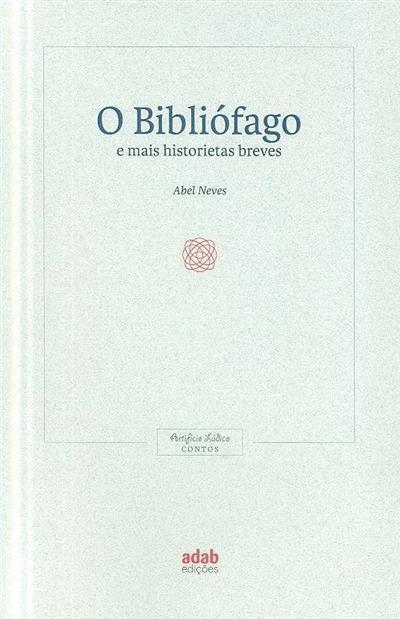 O bibliófago e mais historietas breves (Abel Neves)