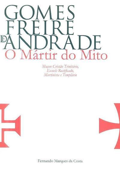 Gomes Freire de Andrade, o mártir do mito (Fernando Marques da Costa)