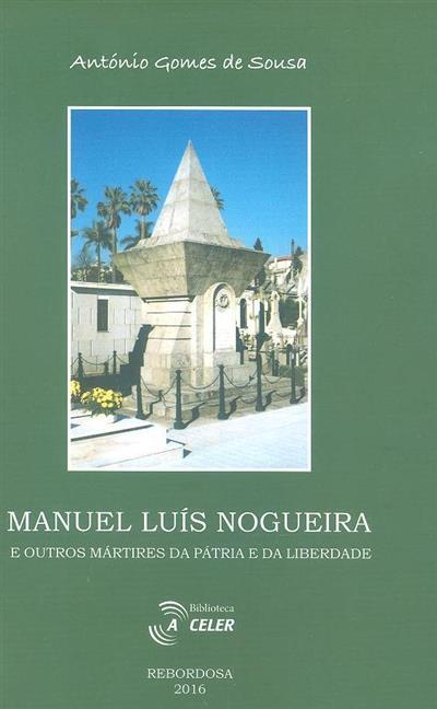 Manuel Luís Nogueira e outros mártires da pátria e da liberdade (Antonio Gomes de Sousa)