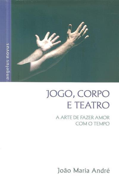 Jogo, corpo e teatro (João Maria André)