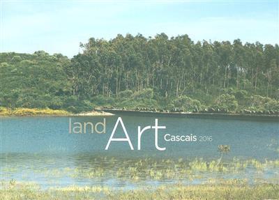 Land Art Cascais 2016 (textos Carlos Carreiras, Luísa Soares de Oliveira)