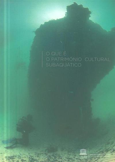 O que é o património cultural subaquático (Augusto Salgado... [et al.])