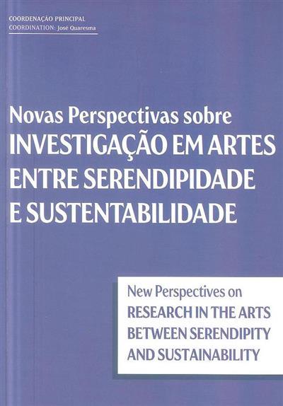 Novas perspectivas sobre investigação em artes entre serendipidade e sustentabilidade (coord. José Quaresma, Alys Longley, Pierre Baumann)