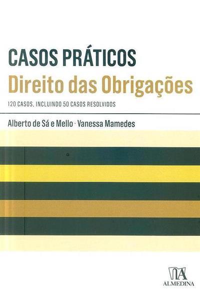 Casos práticos de direito das obrigações (Alberto de Sá e Mello, Vanessa Mamedes)