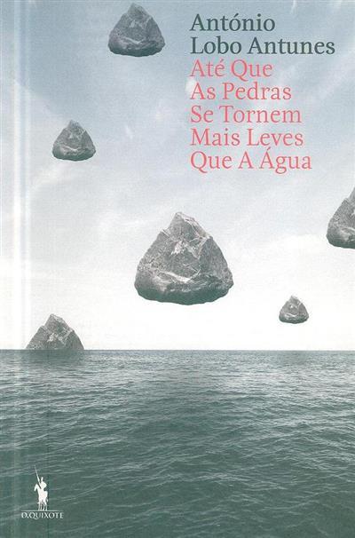 Até que as pedras se tornem mais leves que a água (António Lobo Antunes)