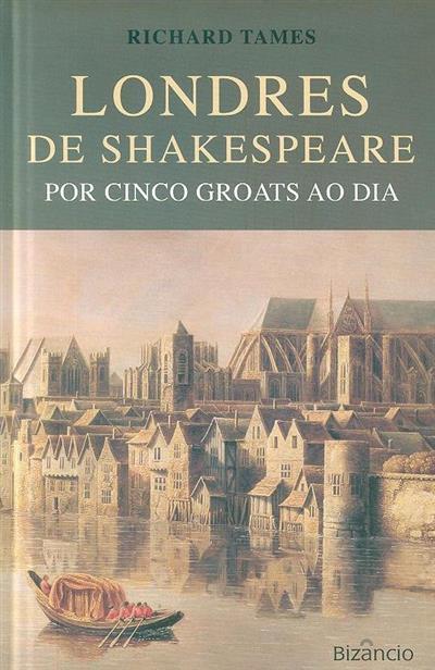 Londres de Shakespeare por cinco groats ao dia (Richard Tames)