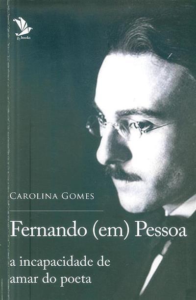 Fernando (em) Pessoa, a incapacidade de amar do poeta (Carolina Gomes)