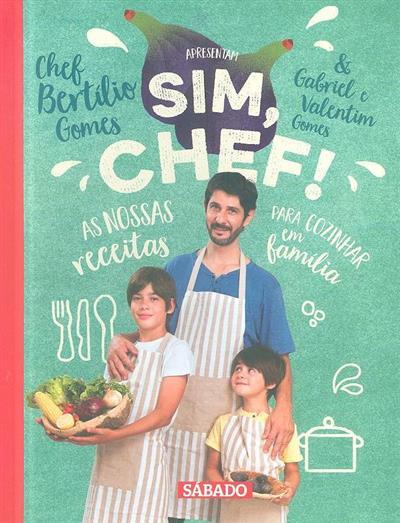 Sim Chef! As nossas receitas para cozinhar em família (textos Bertílio Gomes... [et al.])