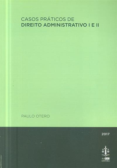 Casos práticos de direito administrativo I e II (Paulo Otero)