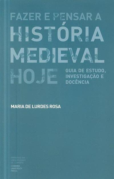 Fazer e pensar a história medieval hoje (Maria de Lurdes Rosa)