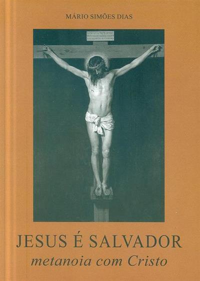 Jesus é Salvador, metanoia com Cristo (Mário Simões Dias)