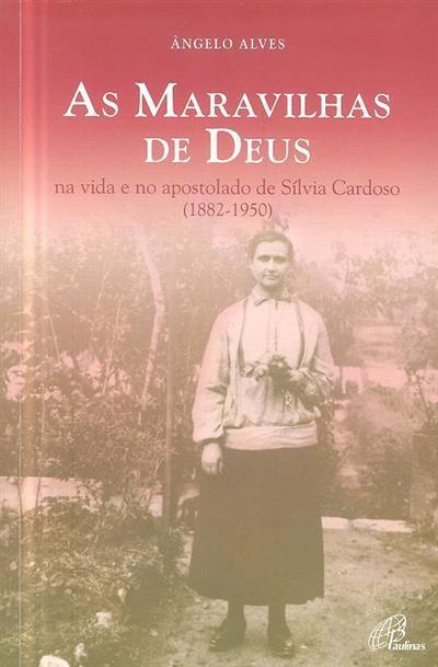 As maravilhas de Deus, na vida e no apostolado de Sílvia Cardoso (1882-1950) (Ângelo Alves)