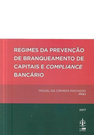 Regimes da prevenção do branqueamento de capitais e compliance bancário (org. Miguel da Câmara Machado)