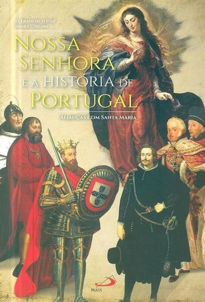 Nossa Senhora e a história de Portugal, alianças com Santa Maria (Francisco José Senra Coelho)