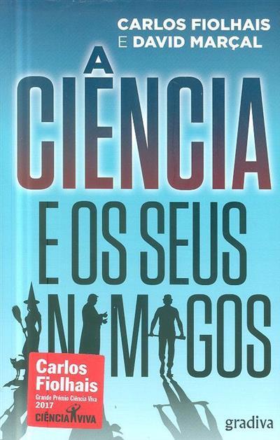 A ciência e os seus inimigos (Carlos Fiolhais, David Marçal)