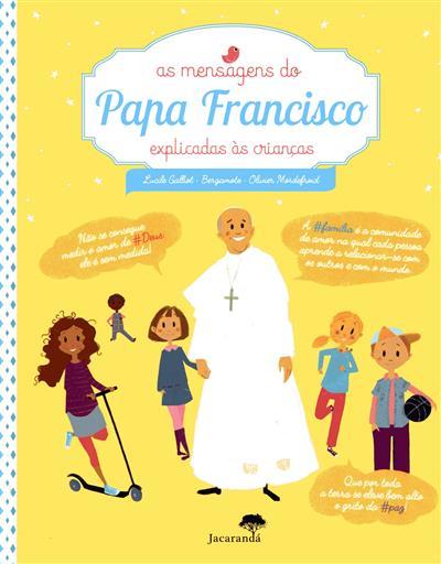 As mensagens do Papa Francisco explicadas às crianças (Lucile Galliot, Bergamote, Olivier Mordefroid)