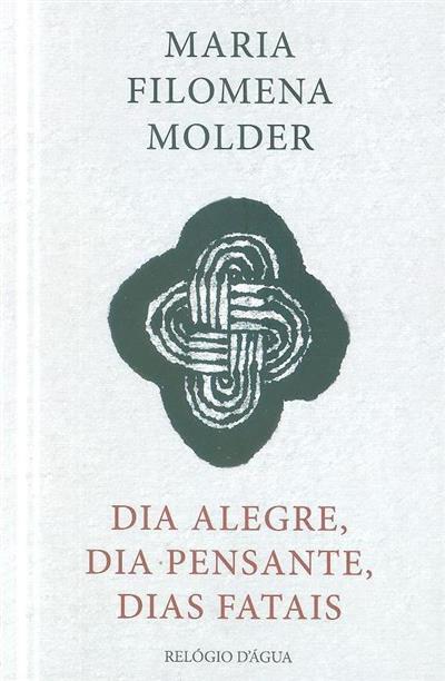 Dia alegre, dia pensante, dias fatais (Maria Filomena Molder)