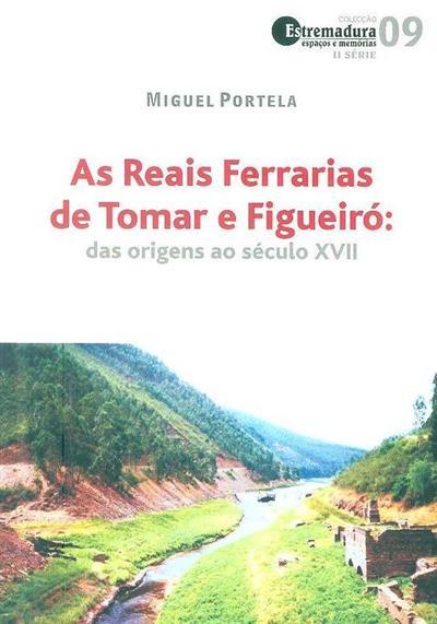 As reais ferrarias de Tomar e Figueiró (Miguel Portela)
