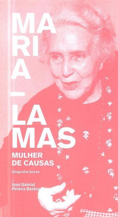Maria Lamas, mulher de causas (biografia breve) (José Gabriel Pereira Bastos)