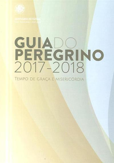 Guia do peregrino 2017-2018, tempo de graça e misericórdia (coord. Pedro Valinho Gomes)