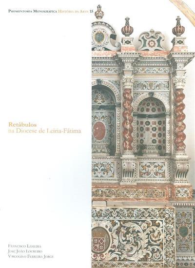 Retábulos na diocesse de Leiria-Fátima (Francisco Lameira, José João Loureiro, Virgolino Ferreira Jorge)
