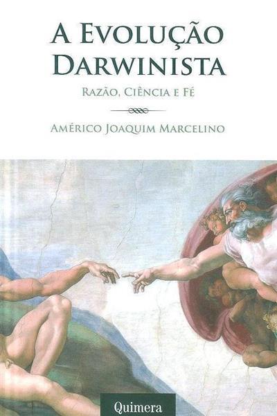 A evolução darwinista, razão, ciência e fé (Américo Joaquim Marcelino)