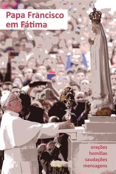 Papa Francisco em Fátima (Conferência Episcopal Portuguesa)