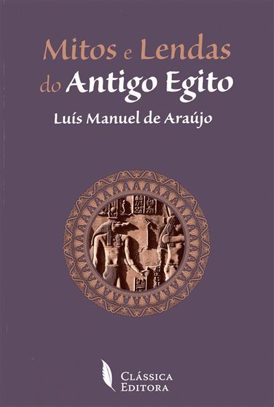 Mitos e lendas do Antigo Egito (Luís Manuel de Araújo)