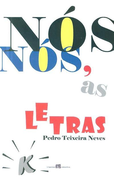 Nós, as letras (Pedro Teixeira Neves)