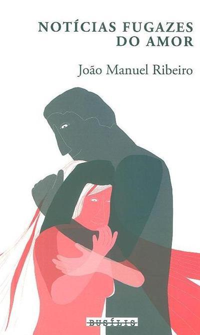 Notícias fugazes do amor (João Manuel Ribeiro)