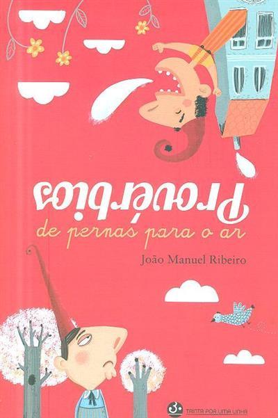 Provérbios de pernas para o ar (João Manuel Ribeiro)