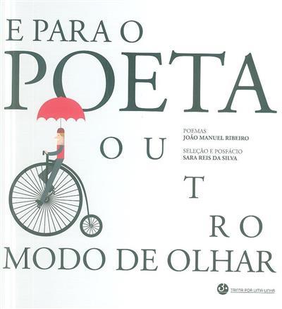 E para o poeta outro modo de olhar (João Manuel Ribeiro)