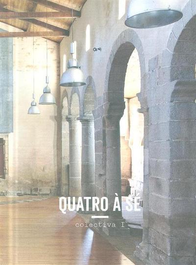 Quatro à Sé, colectiva I (comis. Valter Vinagre)