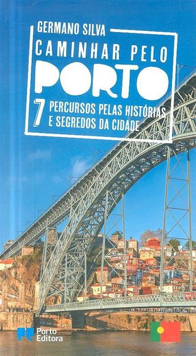 Caminhar pelo Porto, 7 percursos pelas histórias e segredos da cidade (Germano Silva)