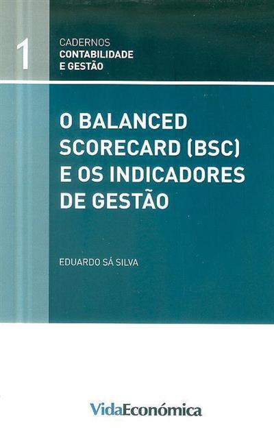 O balanced scorecard (BSC) e os indicadores de gestão (Eduardo Sá Silva)