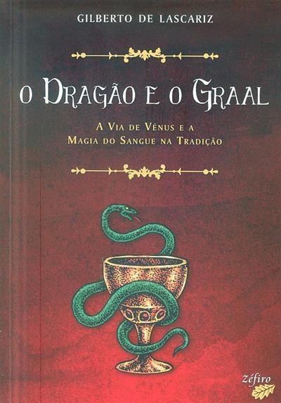 O dragão e o Graal, a via de vénus e a magia do sangue na tradição