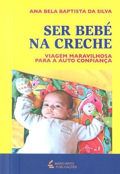 Ser bebé na creche, viagem maravilhosa para a auto confiança (Ana Bela Baptista da Silva)