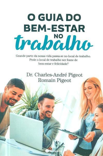 O guia do bem-estar no trabalho (Charles-André Pigeot, Romain Pigeot)