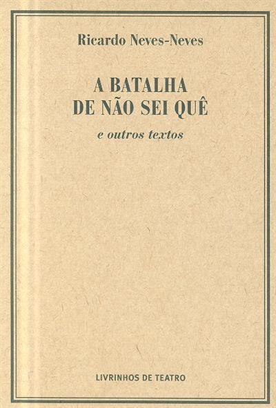 A batalha de não sei quê e outros textos (Ricardo Neves-Neves)