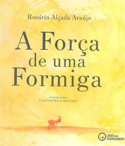 A força de uma formiga (Rosário Alçada Araújo)