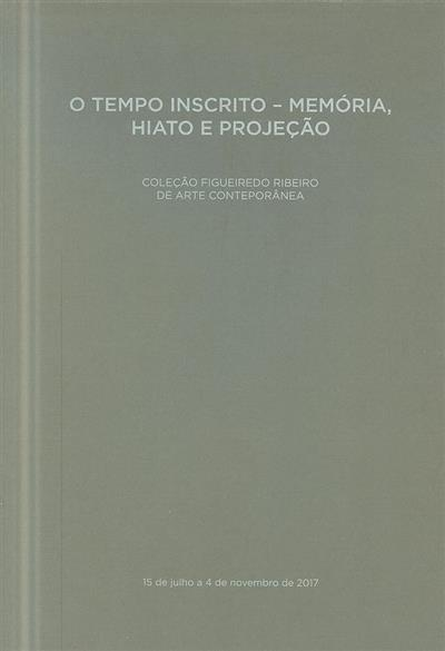 O tempo inscrito - memória, hiato e projeção (curadoria e org. Sérgio Fazenda Rodrigues)