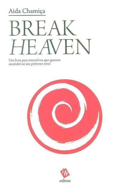 Break heaven, um livro para executivos que querem ascender ao seu próximo nível (Aida Chamiça)