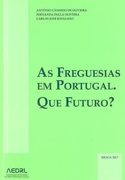 As freguesias em Portugal, que futuro? (António Cândido de Oliveira, Fernanda Paula Oliveira, Carlos José Batalhão)