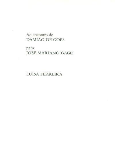 Ao encontro de Damião de Goes para José Mariano Gago (Luísa Ferreira)