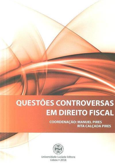 Questões controversas em direito fiscal (coord. Manuel Pires, Rita Calçada Pires)